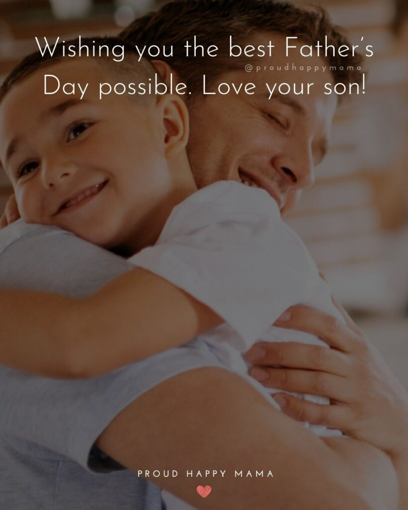 Happy Fathers Day Quotes From Son - Wishing you the best Father's Day possible. Love your son!'