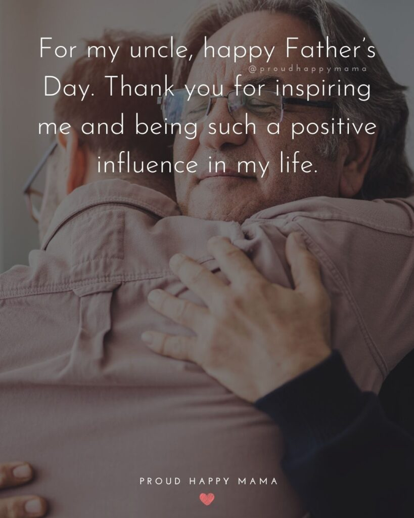 Happy Fathers Day Uncle Quotes - For my uncle, happy Father's Day. Thank you for inspiring me and being such a positive