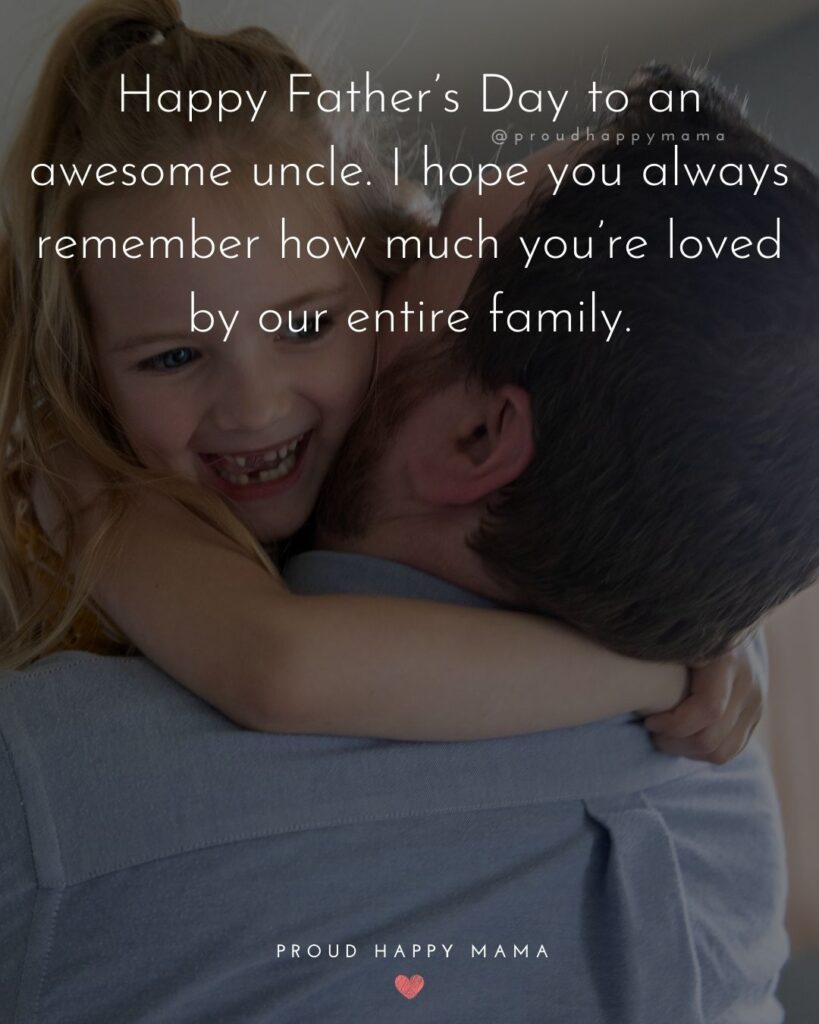 Happy Fathers Day Uncle Quotes - Happy Father's Day to an awesome uncle. I hope you always remember how much you're