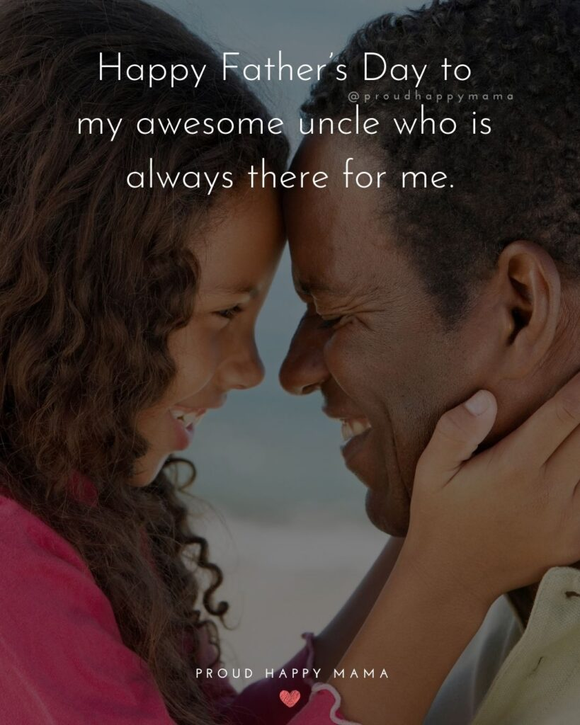 Happy Fathers Day Uncle Quotes - Happy Father's Day to my awesome uncle who is always there for me.'