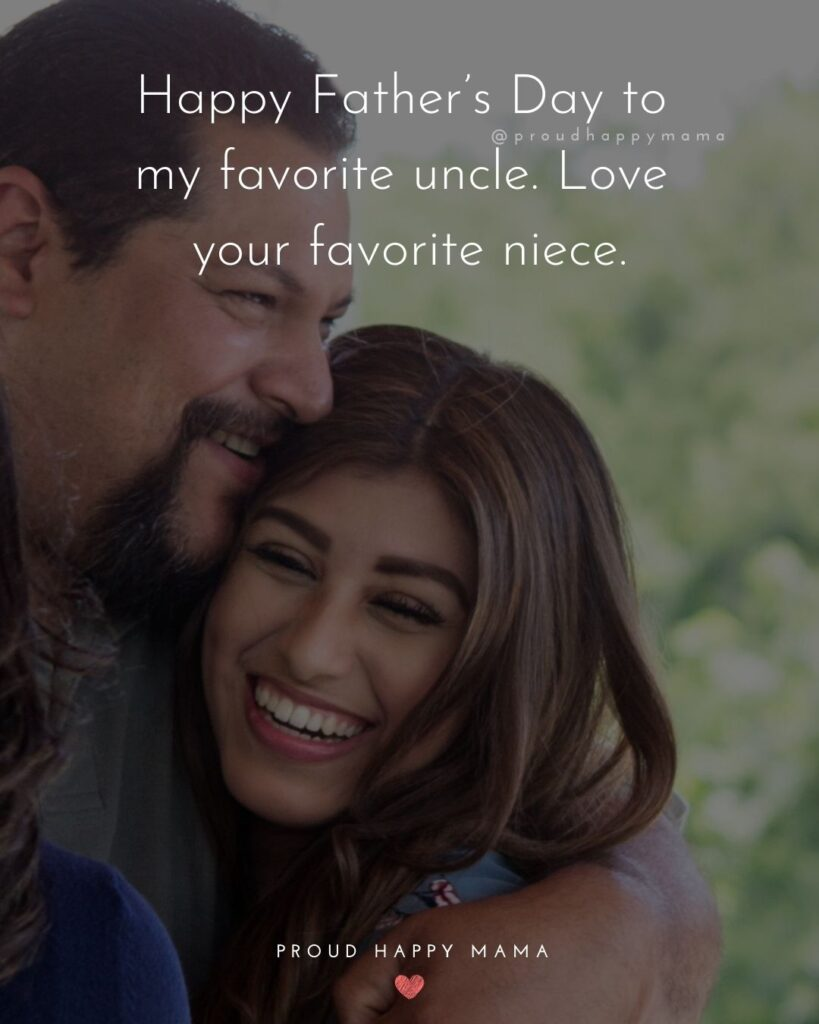 Happy Fathers Day Uncle Quotes - Happy Father's Day to my favorite uncle. Love your favorite niece.'