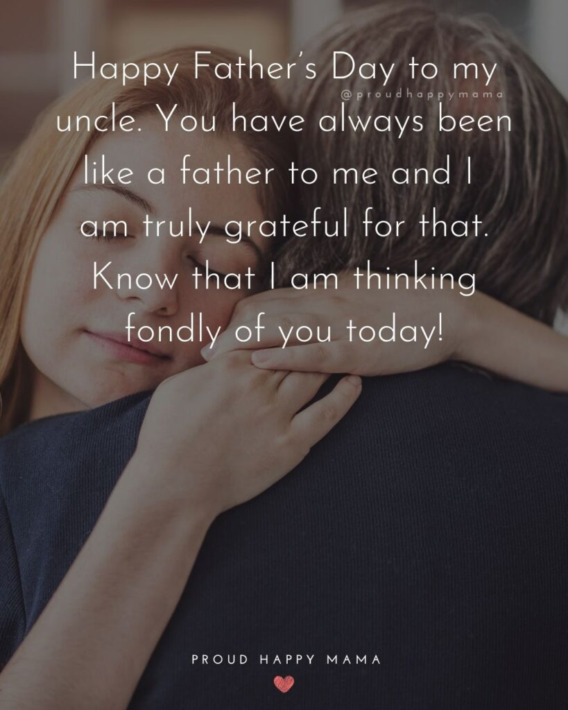 Happy Fathers Day Uncle Quotes - Happy Father's Day to my uncle. You have always been like a father to me and I am truly