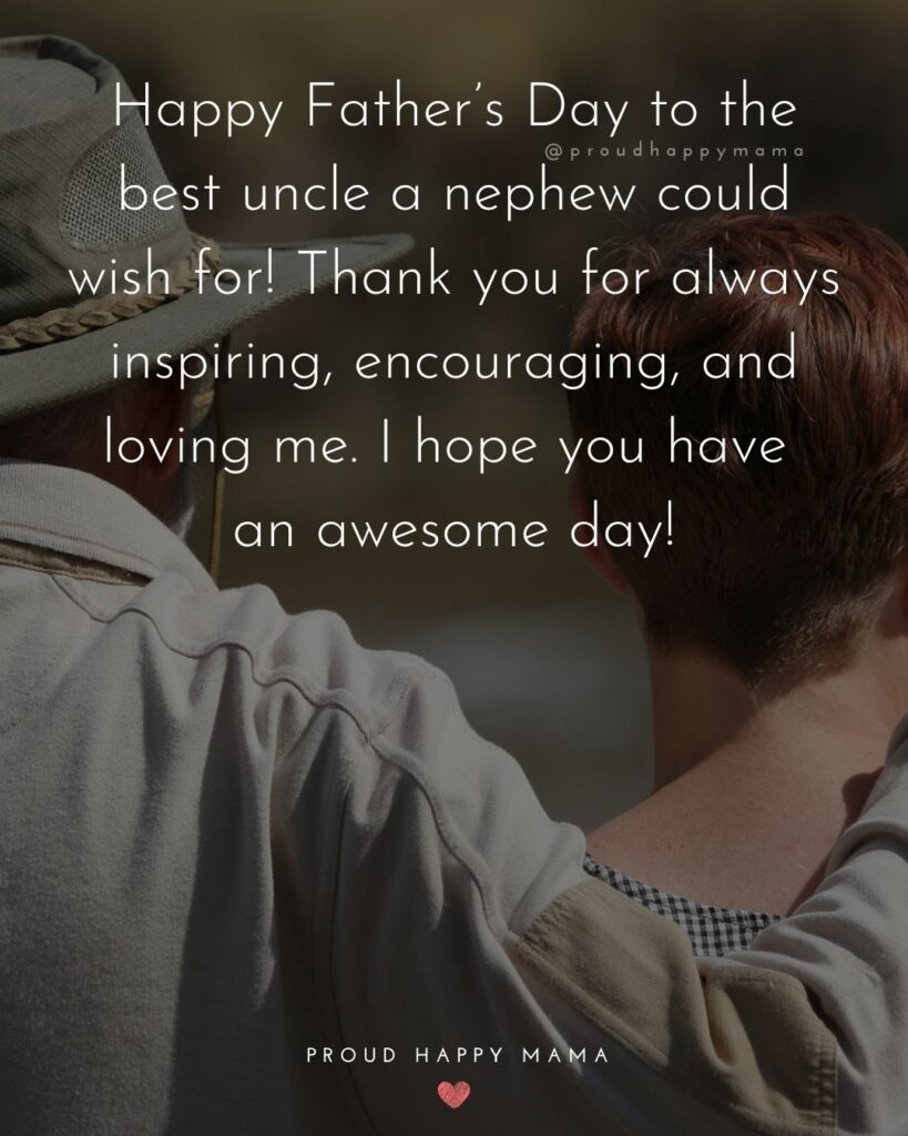 Happy Fathers Day Uncle Quotes - Happy Father's Day to the best uncle a nephew could wish for! Thank you for always