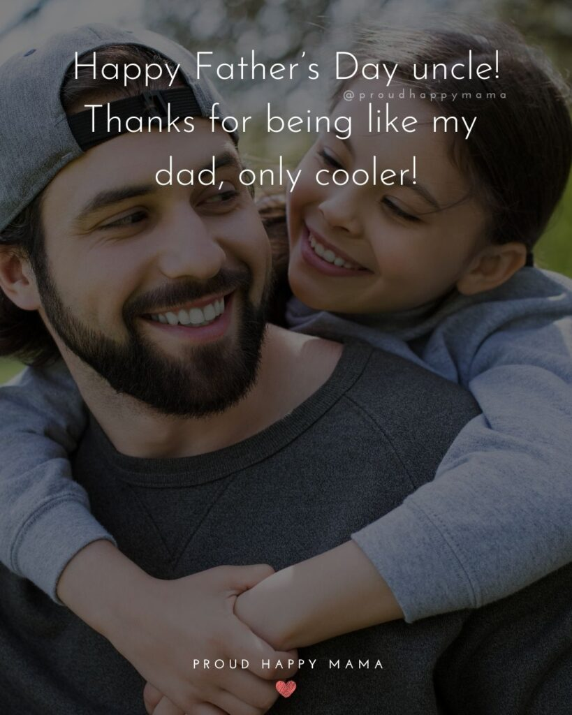Happy Fathers Day Uncle Quotes - Happy Father's Day uncle! Thanks for being like my dad, only cooler!'