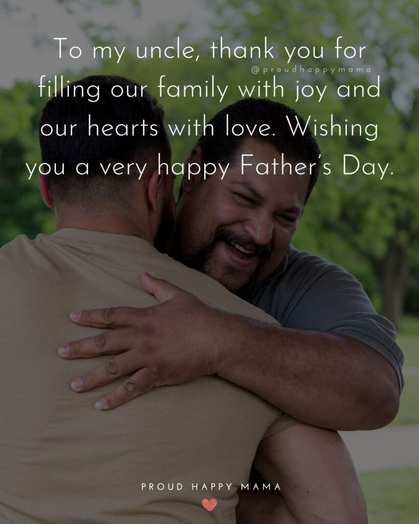 Happy Fathers Day Uncle Quotes - To my uncle, thank you for filling our family with joy and our hearts with love. Wishing you a
