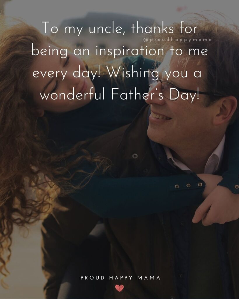 Happy Fathers Day Uncle Quotes - To my uncle, thanks for being an inspiration to me every day! Wishing you a wonderful Father's