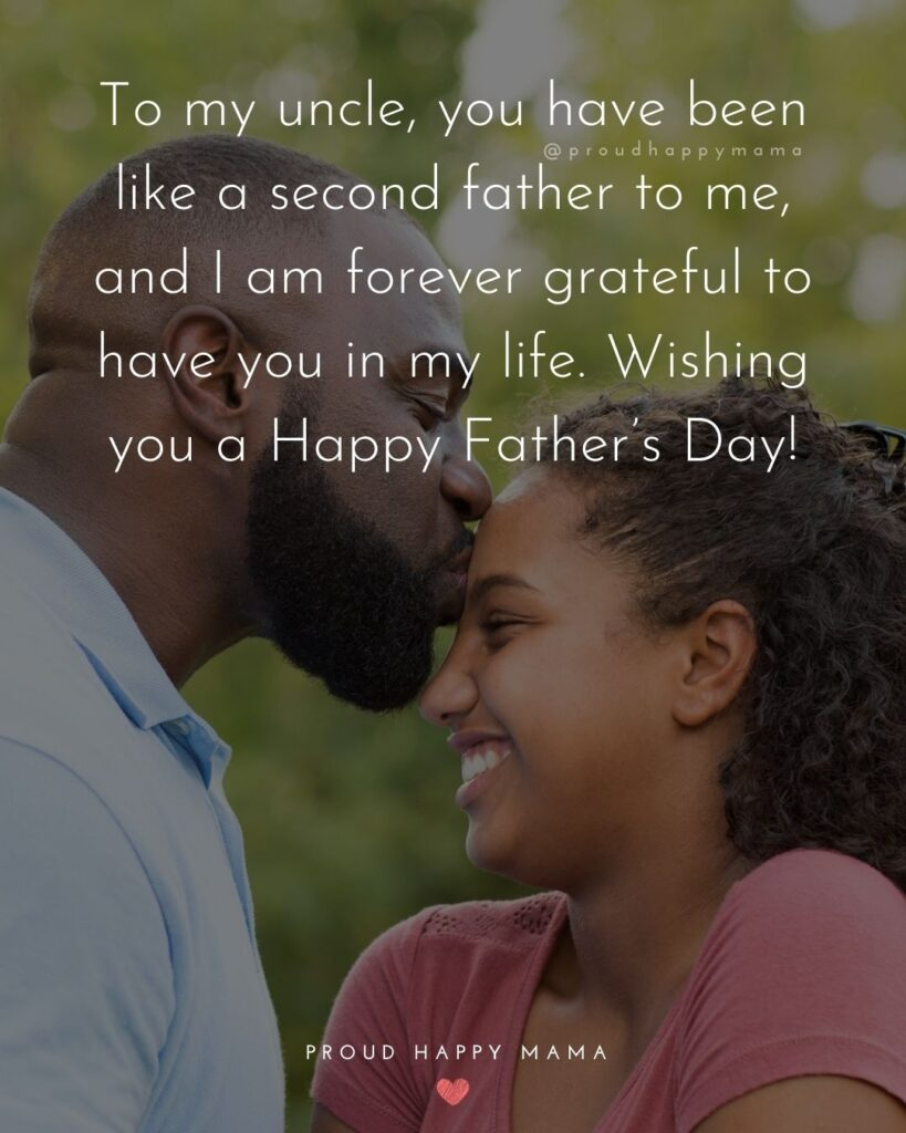 Happy Fathers Day Uncle Quotes - To my uncle, you have been like a second father to me, and I am forever grateful to have you