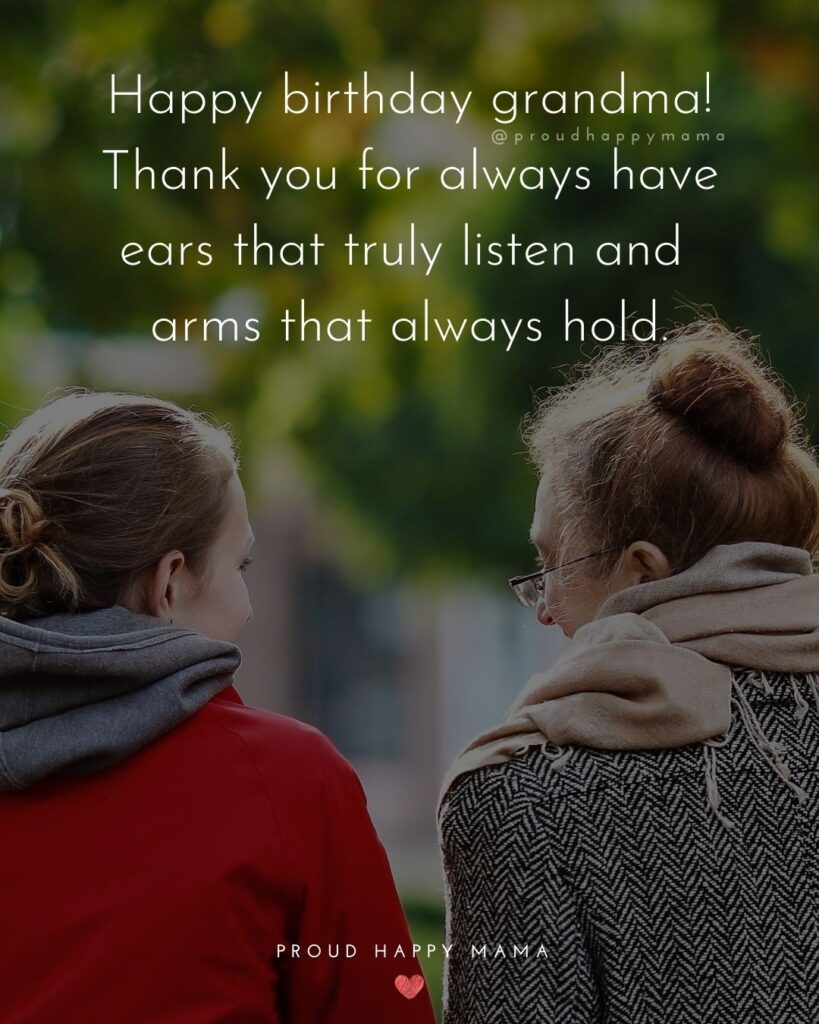 Happy birthday grandma! Thank you for always have ears that truly listen and arms that always hold.'