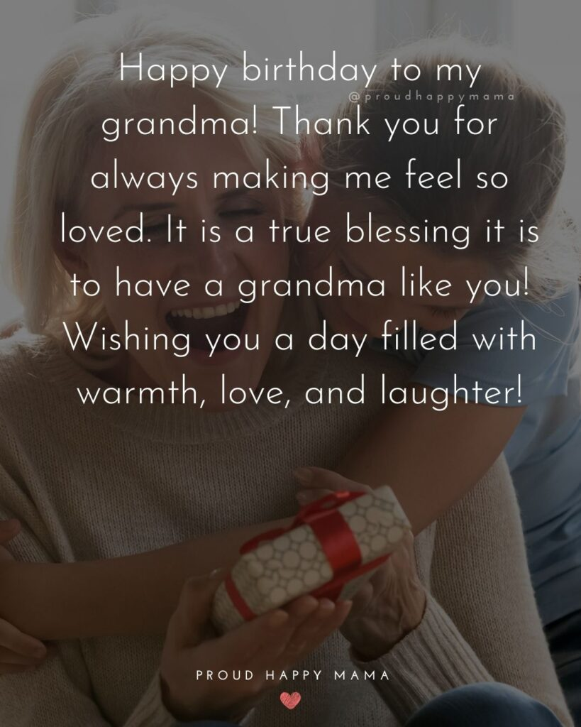 Happy Birthday Grandma Quotes - Happy birthday to my grandma! Thank you for always making me feel so loved. It is a