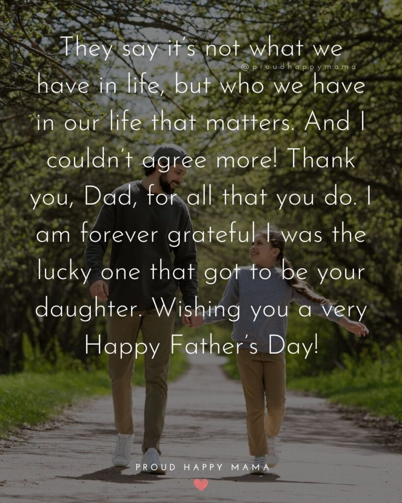 They say it's not what we have in life, but who we have in our life that matters. And I couldn't agree more! Thank you, Dad,