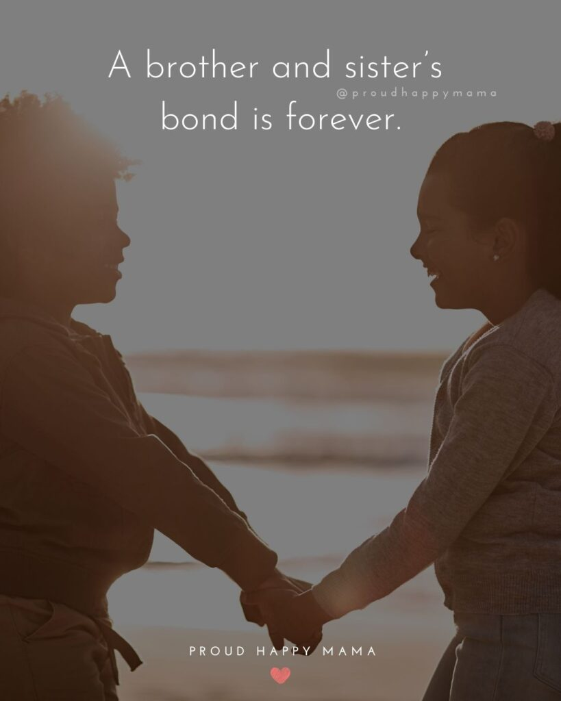 Brother And Sister Quotes - A brother and sister's bond is forever.'