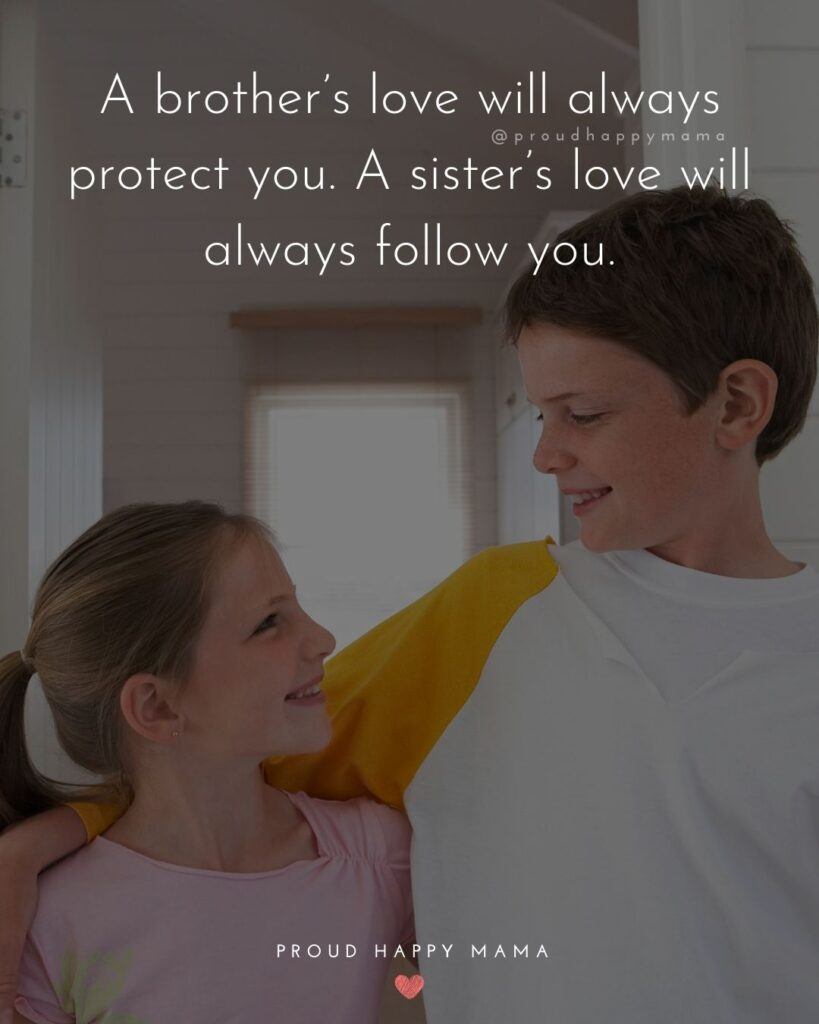 Brother And Sister Quotes - A brother's love will always protect you. A sister's love will always follow you.'