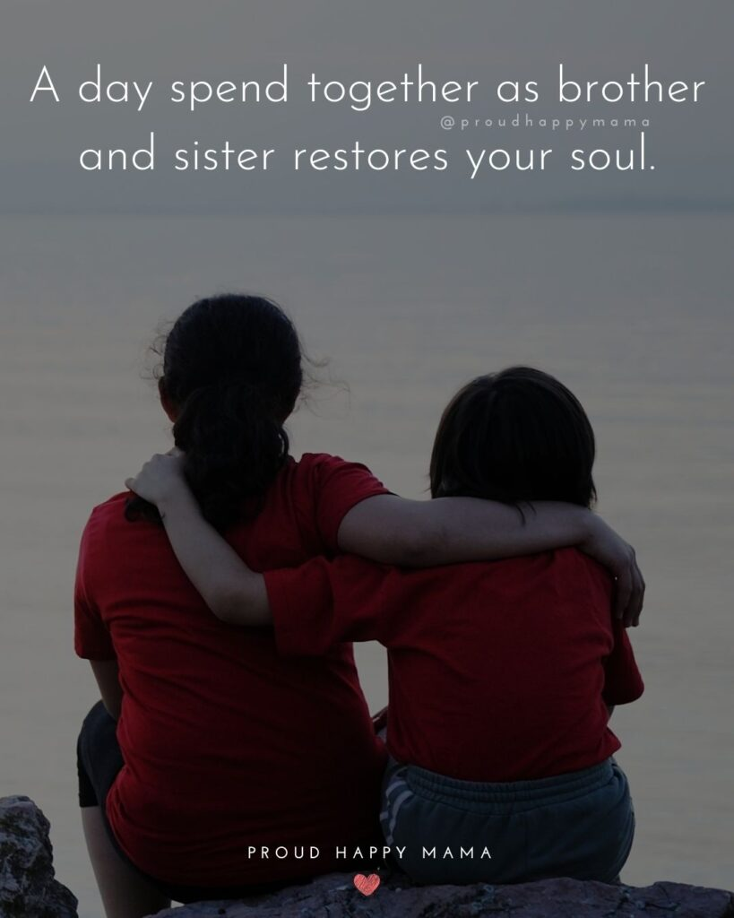 Brother And Sister Quotes - A day spend together as brother and sister restores your soul.'