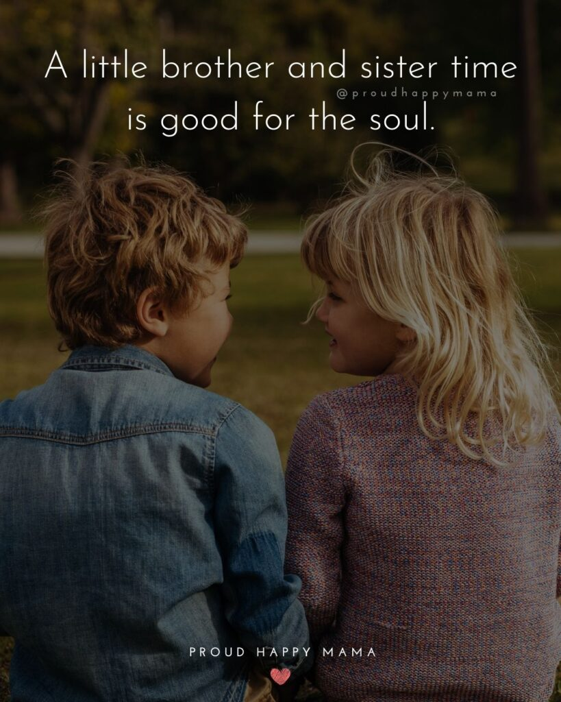 Brother And Sister Quotes - A little brother and sister time is good for the soul.'