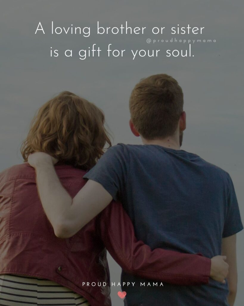 Brother And Sister Quotes - Brothers and sisters love you from the heart. No matter how much you argue, you cannot be drawn