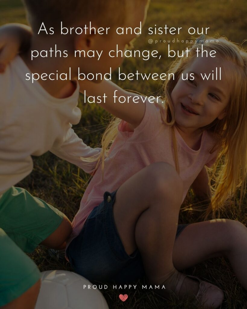 Brother And Sister Quotes - As brother and sister our paths may change, but the special bond between us will last forever.