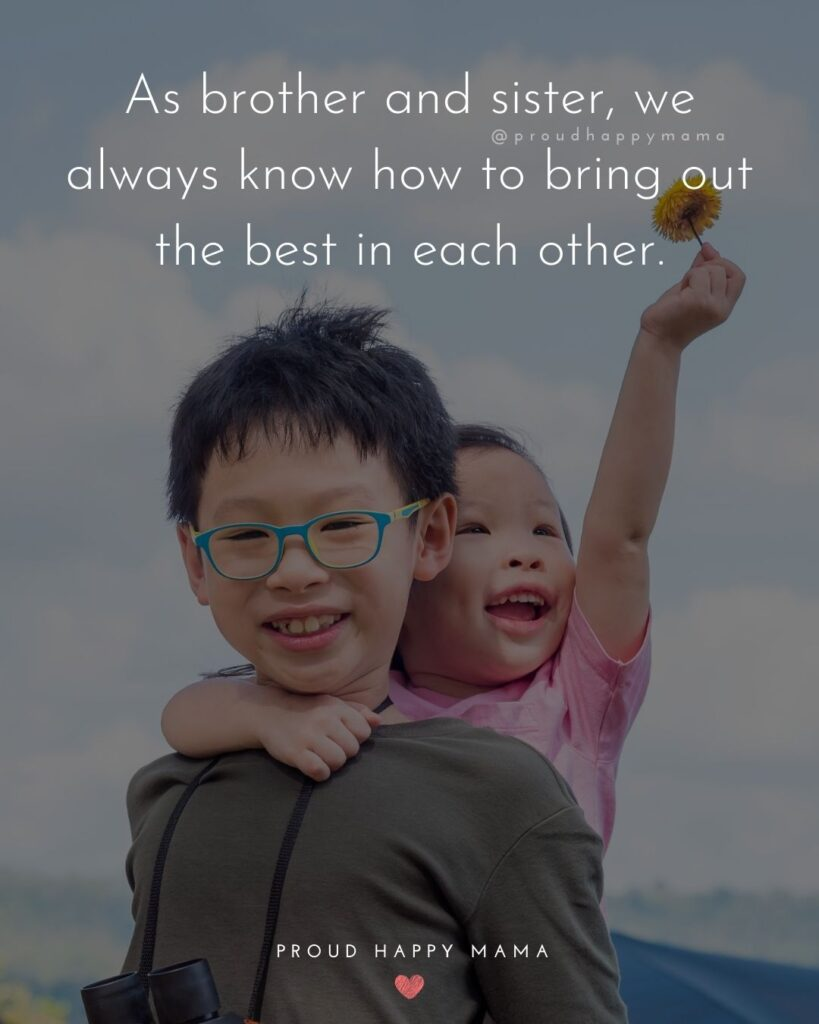 Brother And Sister Quotes - As brother and sister, we always know how to bring out the best in each other.'