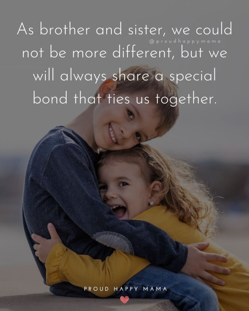Brother And Sister Quotes - As brother and sister, we could not be more different, but we will always share a special bond that