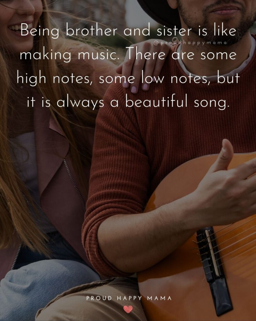 Brother And Sister Quotes - Being brother and sister is like making music. There are some high notes, some low notes, but it
