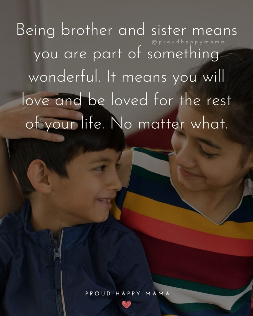 Brother And Sister Quotes - Being brother and sister means you are part of something wonderful. It means you will love and be