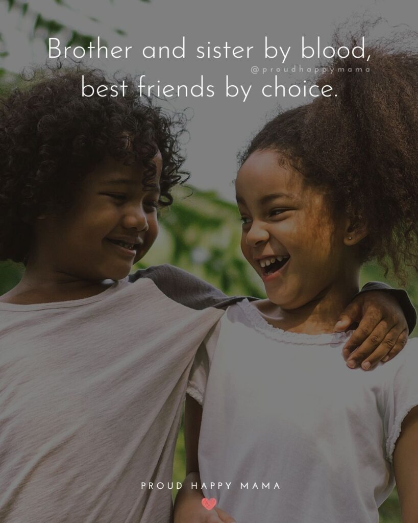 Brother And Sister Quotes - Brother and sister by blood, best friends by choice.'