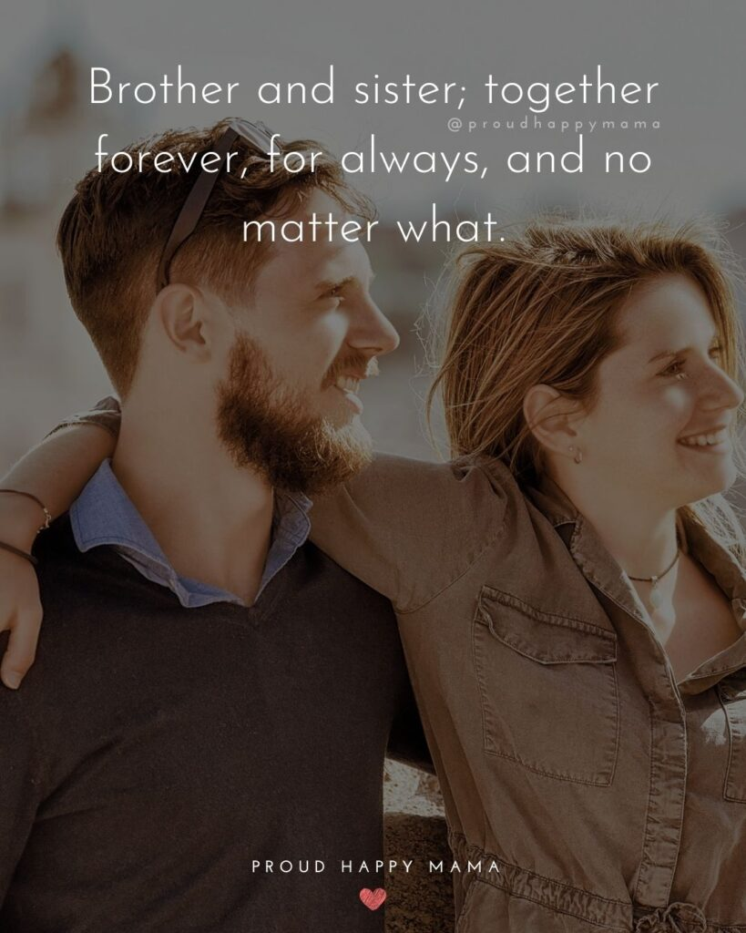 Brother And Sister Quotes - Brother and sister; together forever, for always, and no matter what.'