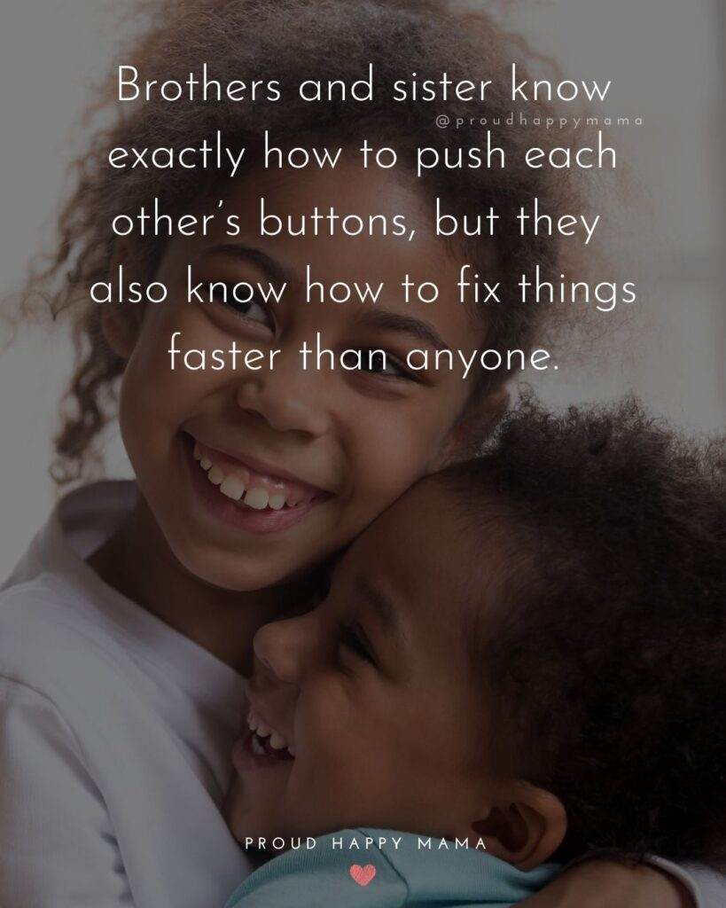 Brother And Sister Quotes - Brothers and sister know exactly how to push each other's buttons, but they also know how to fix