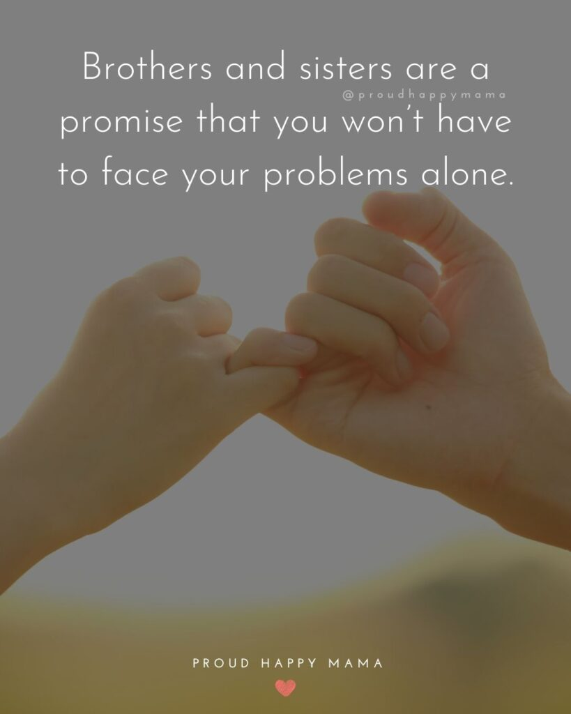 Brother And Sister Quotes - Brothers and sisters are a promise that you won't have to face your problems alone.'