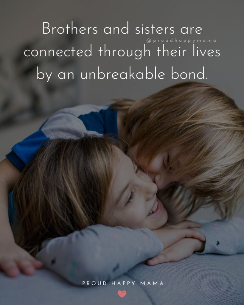 Brother And Sister Quotes - Brothers and sisters are connected through their lives by an unbreakable bond.'