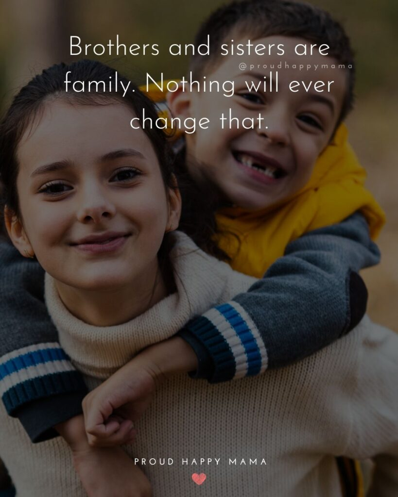 Brother And Sister Quotes - Brothers and sisters are family. Nothing will ever change that.'
