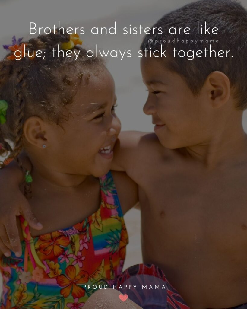 Brother And Sister Quotes - Brothers and sisters are like glue; they always stick together.'