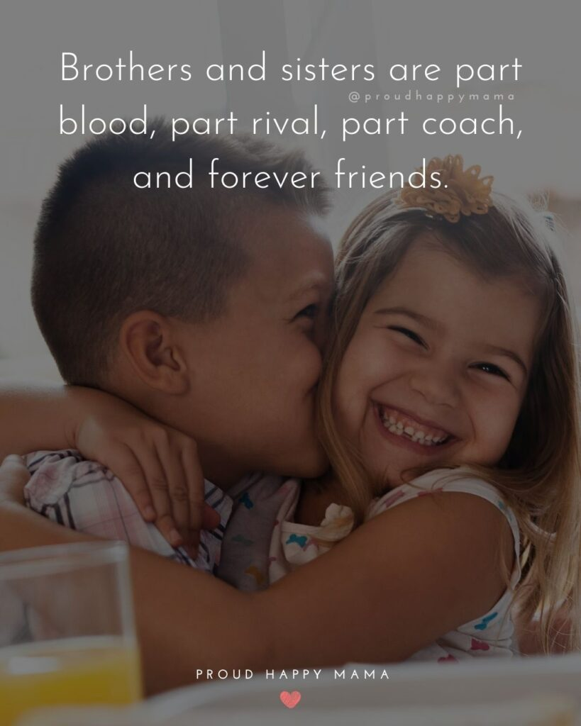 Brother And Sister Quotes - Brothers and sisters are part blood, part rival, part coach, and forever friends.'