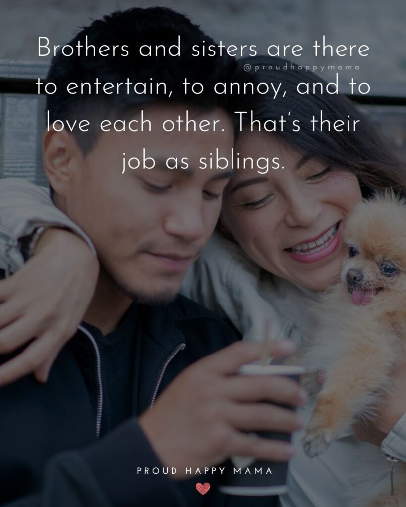 Brother And Sister Quotes - Brothers and sisters are there to entertain, to annoy, and to love each other. That's their job as