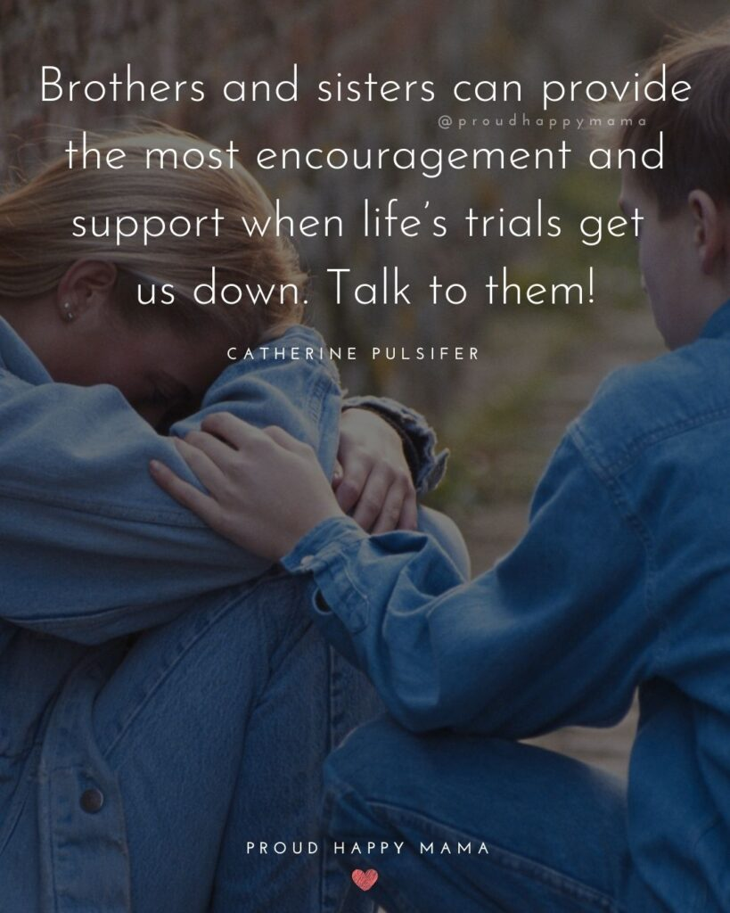 Brother And Sister Quotes - Brothers and sisters can provide the most encouragement and support when life's trials get us down.