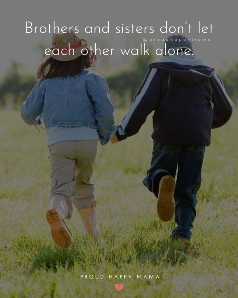 Brother And Sister Quotes - Brothers and sisters don't let each other walk alone.'