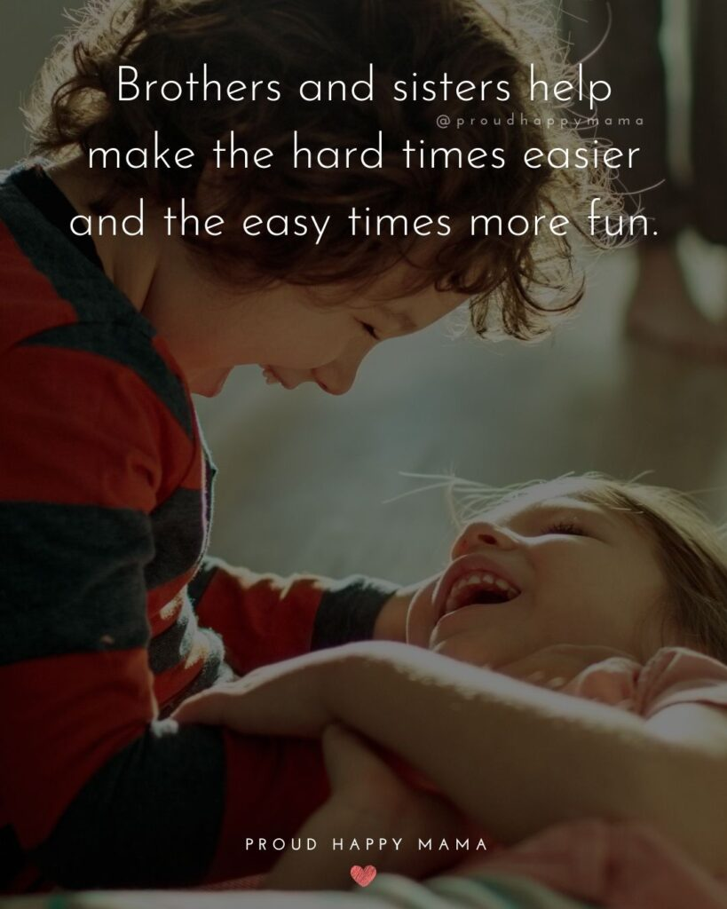 Brother And Sister Quotes - Brothers and sisters help make the hard times easier and the easy times more fun.'