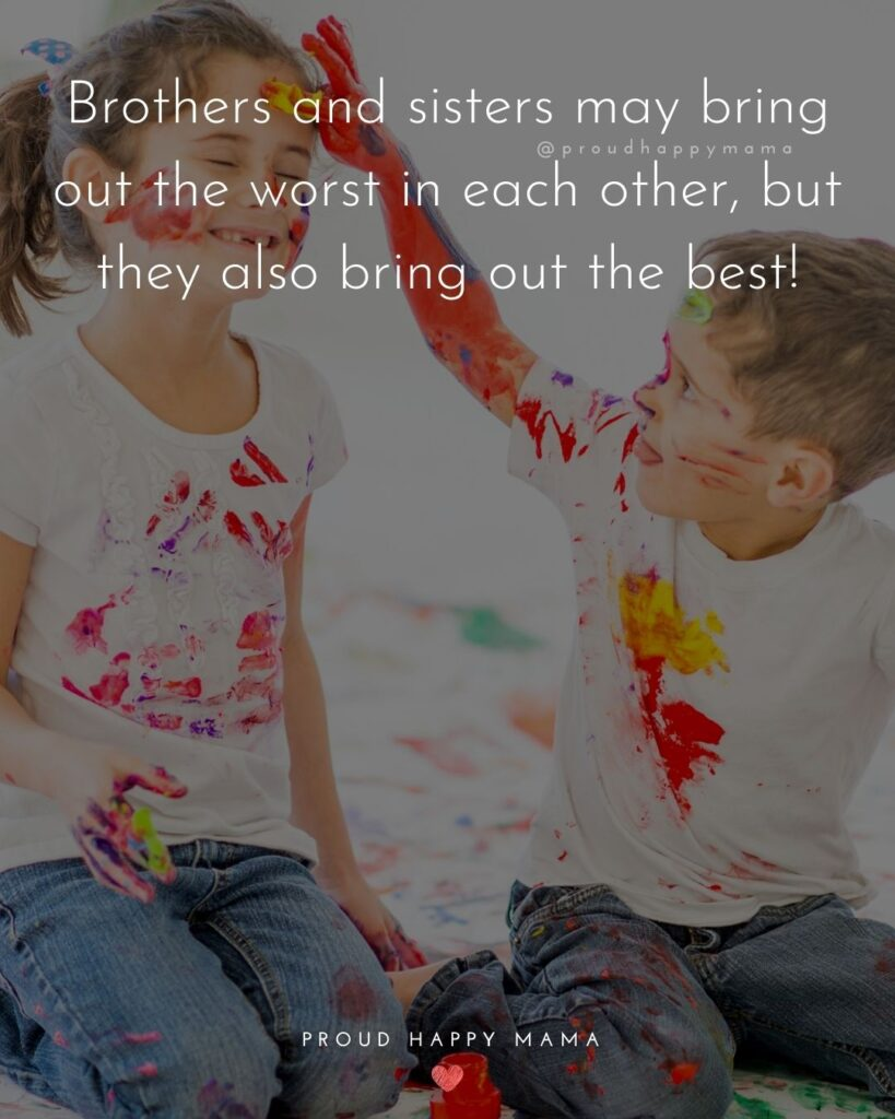 Brother And Sister Quotes - Brothers and sisters may bring out the worst in each other, but they also bring out the best!'