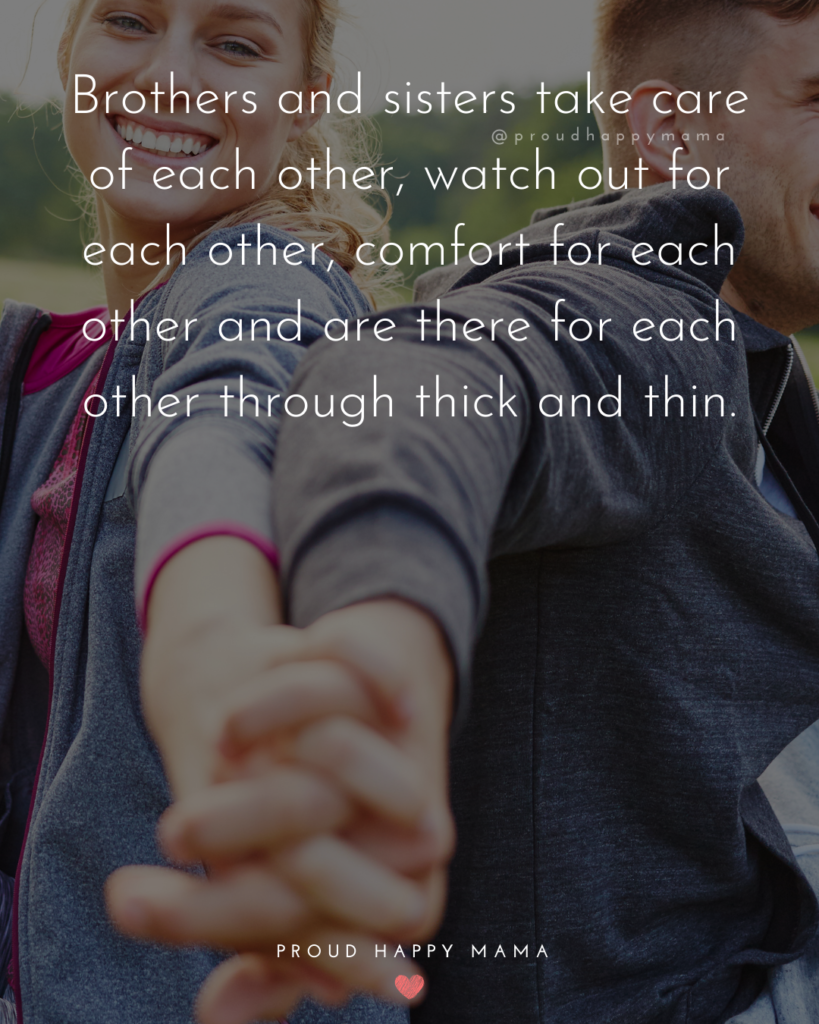 Brother And Sister Quotes - Brothers and sisters take care of each other, watch out for each other, comfort for each other and