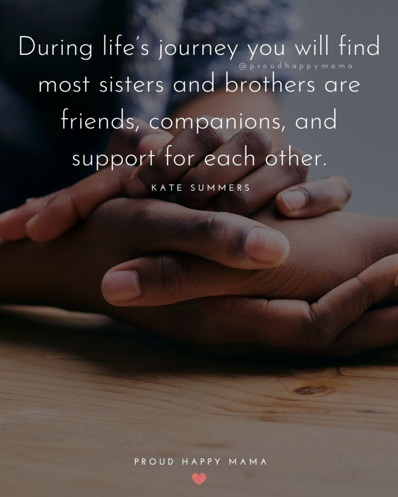 Brother And Sister Quotes - During life's journey you will find most sisters and brothers are friends, companions, and support