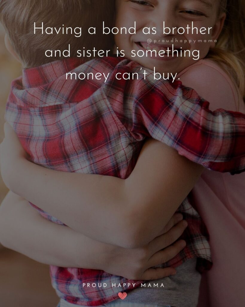 Brother And Sister Quotes - Having a bond as brother and sister is something money can't buy.'