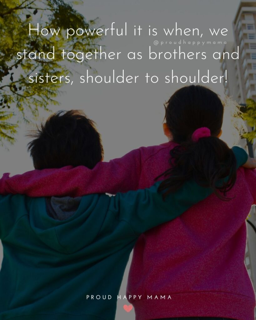 Brother And Sister Quotes - How powerful it is when, we stand together as brothers and sisters, shoulder to shoulder!'
