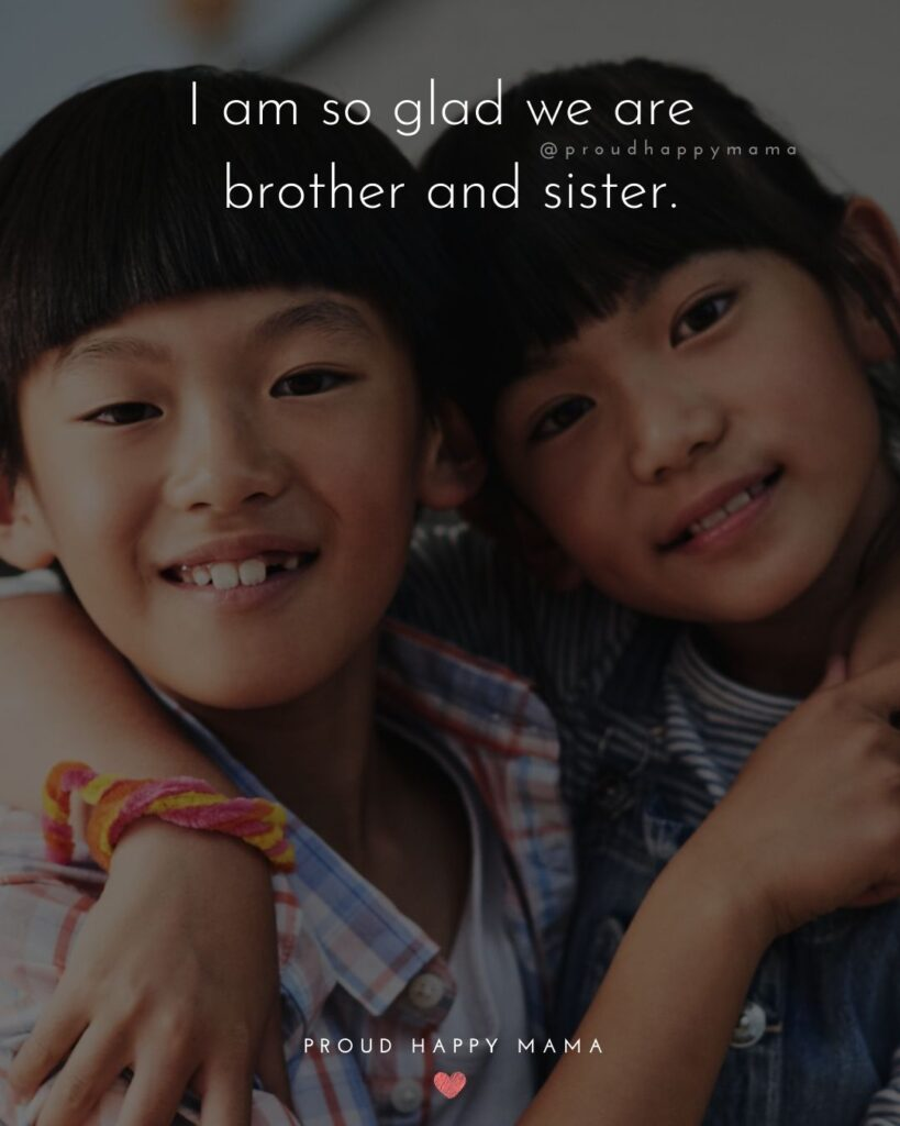 Brother And Sister Quotes - I am so glad we are brother and sister.'