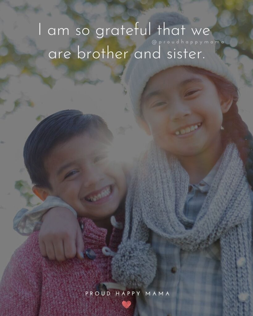 Brother And Sister Quotes - I am so grateful that we are brother and sister.'
