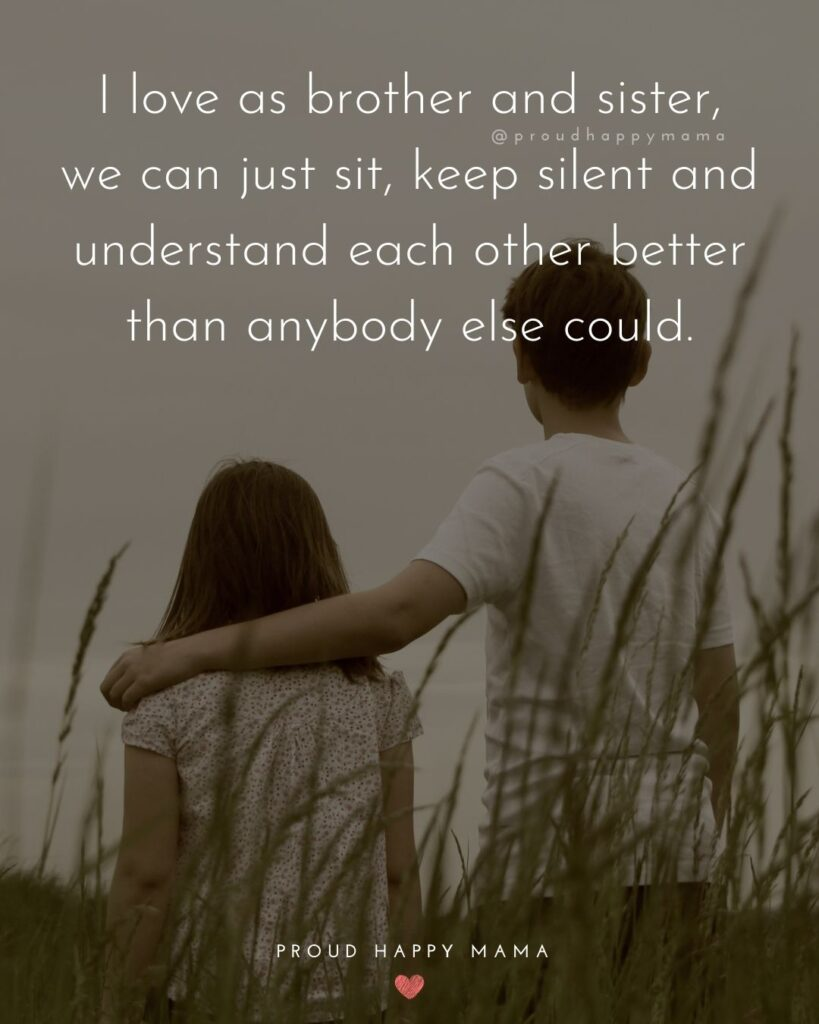 Brother And Sister Quotes - I love as brother and sister, we can just sit, keep silent and understand each other better than