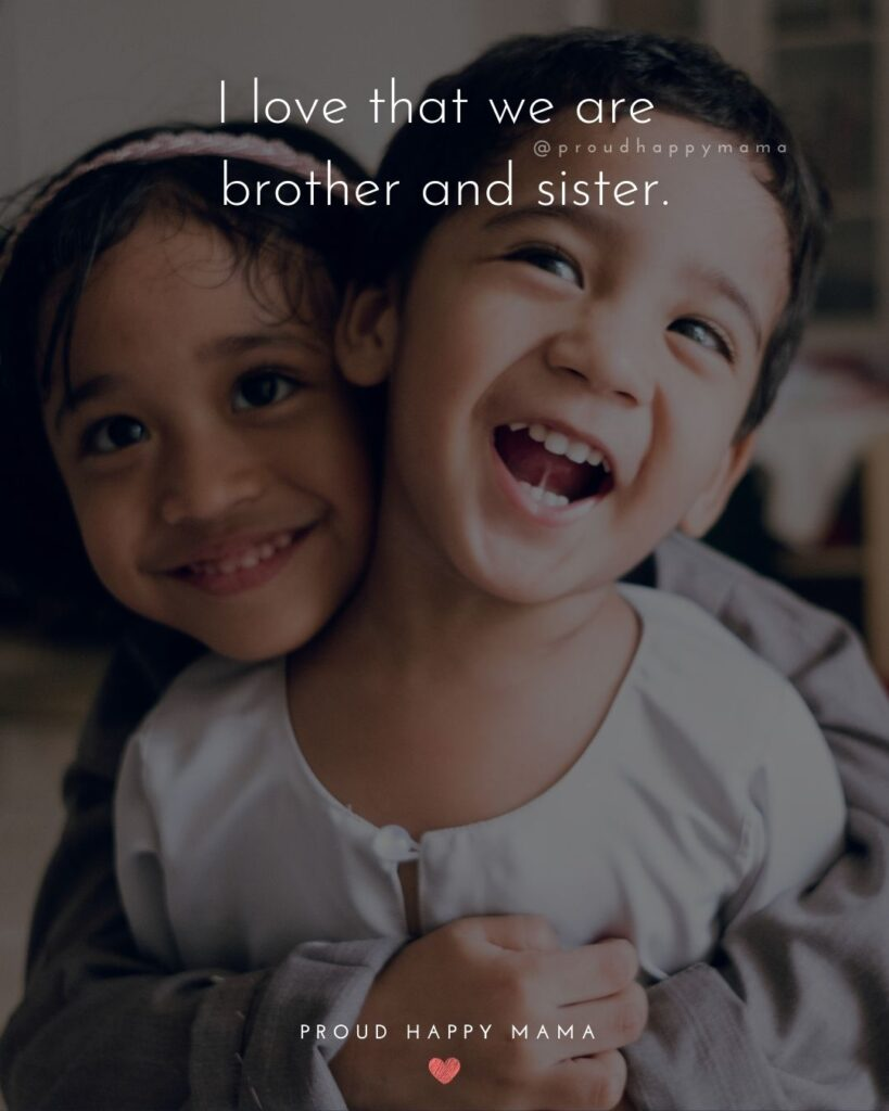 Brother And Sister Quotes - I love that we are brother and sister.'