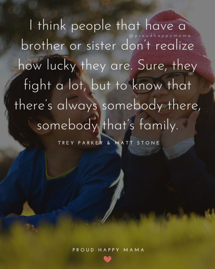 Brother And Sister Quotes - I think people that have a brother or sister don't realize how lucky they are. Sure, they fight a lot, but