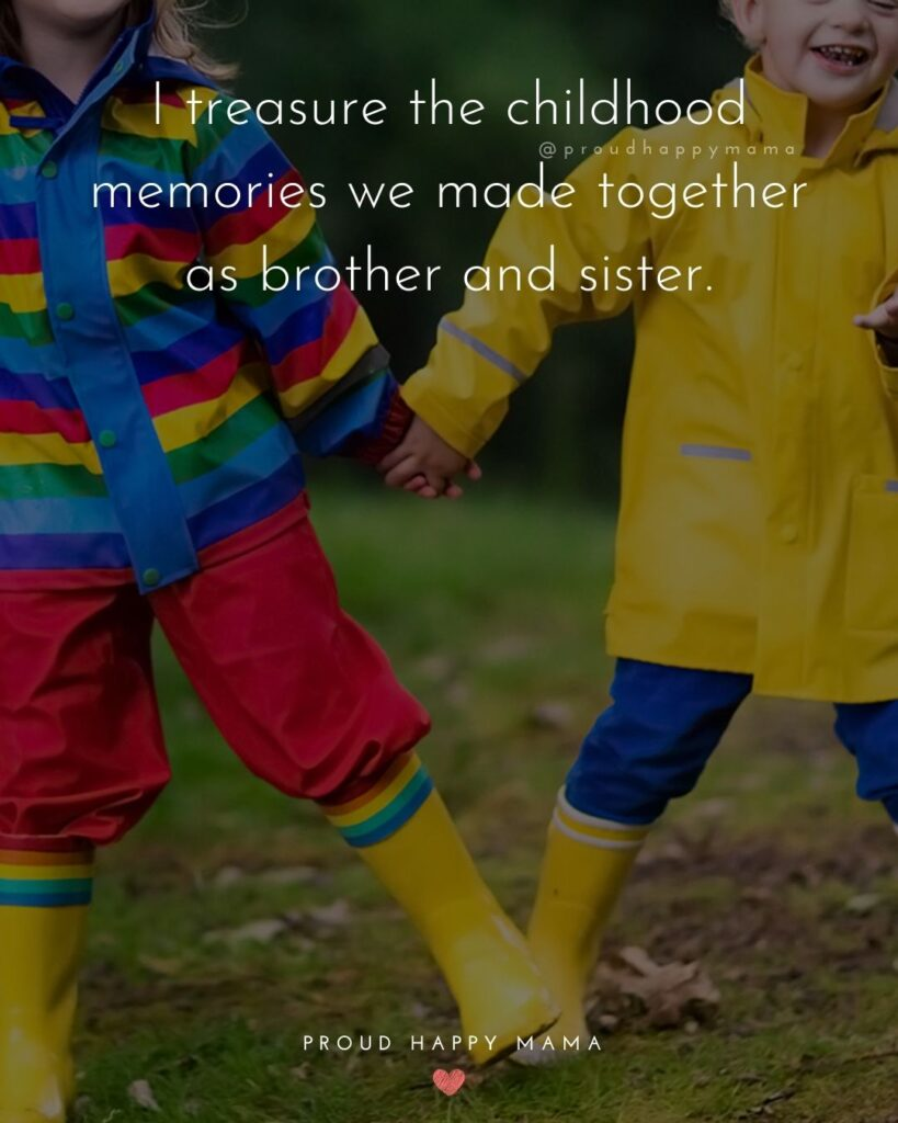 Brother And Sister Quotes - I treasure the childhood memories we made together as brother and sister.'