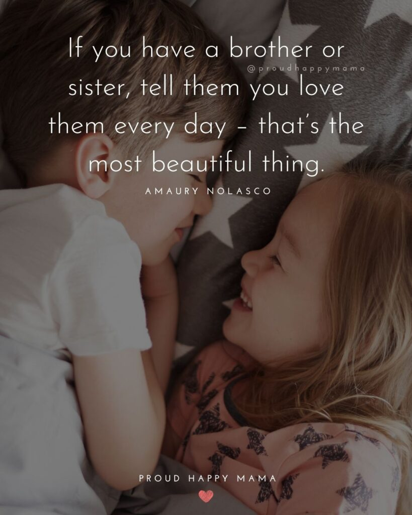 Brother And Sister Quotes - If you have a brother or sister, tell them you love them every day – that's the most beautiful thing.'