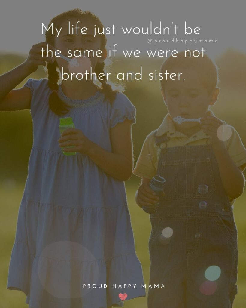 Brother And Sister Quotes - My life just wouldn't be the same if we were not brother and sister.'
