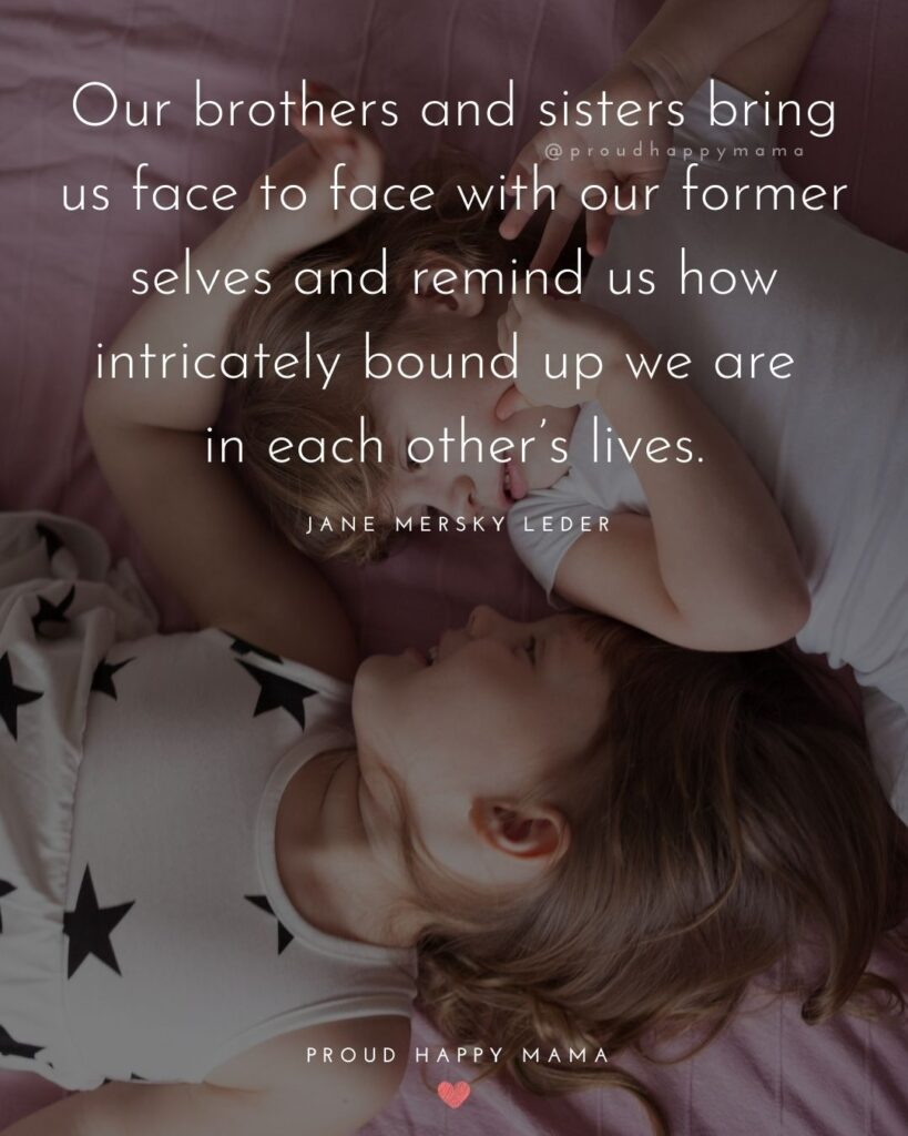 Brother And Sister Quotes - Brothers and sisters are the only people in the world that understand what your childhood was
